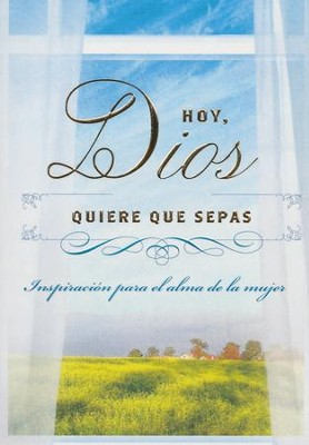 Hoy, Dios Quiere que Sepas  (Today, God Wants You to Know)  -