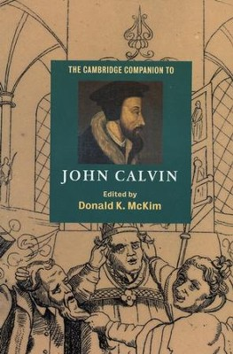 The Cambridge Companion to John Calvin   -     Edited By: Donald K. McKim     By: Donald K. McKim, editor