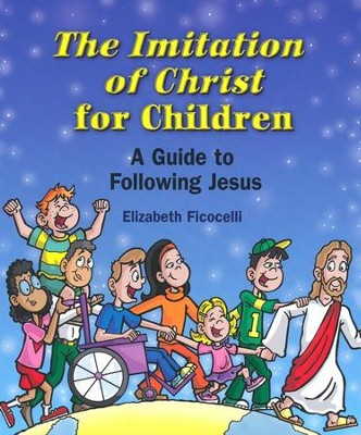 The Imitation of Christ for Children:   A Guide to Following Jesus  -     By: Elizabeth Ficocelli