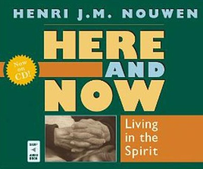 Here and Now: Living in the Spirit  -     By: Henri J.M. Nouwen, Murray Bodo