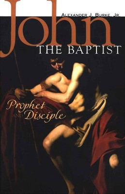John the Baptist: Prophet and Disciple  -     By: Alexander J. Burke Jr.