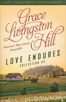 Love Endures - 2: 3-in-1 Collection of Classic Romance  -     By: Grace Livingston Hill