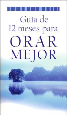Guía de 12 Meses para Orar Mejor  (12-Month Guide to Better Prayer)  -