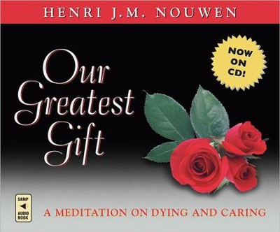 Our Greatest Gift: A Meditation on Dying and Caring  -     By: Henri J.M. Nouwen, Murray Bodo