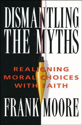Dismantling the Myths: Realigning Moral Choices With Faith  -     By: Frank Moore