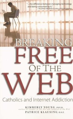 Breaking Free of the Web: Catholics and Internet Addiction  -     By: Kimberly Young, Patrice Klausing