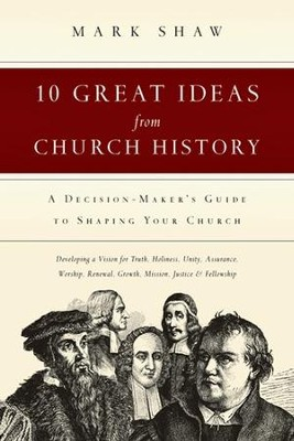 10 Great Ideas from Church History                         -     By: Mark Shaw