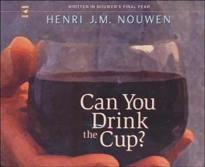 Can You Drink the Cup?  -     Narrated By: Dan Anderson O.F.M.     By: Henri J.M. Nouwen