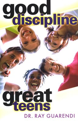 Good Discipline, Great Teens  -     By: Dr. Ray Guarendi
