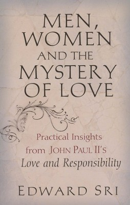 Men, Women and the Mystery of Love: Practical Insights from John Paul II's Love and Responsibility  -     By: Edward Sri