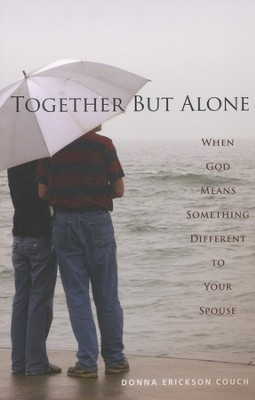 Together But Alone: When God Means Something Different to Your Spouse  -     By: Donna Erickson Couch
