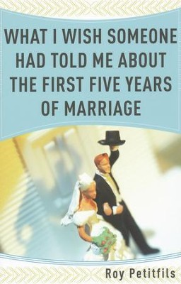 What I Wish Someone Had Told Me About the First Five Years of Marriage  -     By: Roy Petitfils