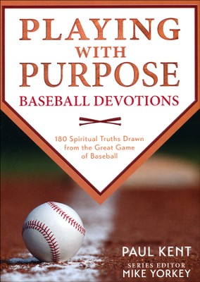 Playing with Purpose: Baseball Devotions: 180 Spiritual Truths Drawn from the Great Game of Baseball  -     By: Paul Kent