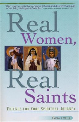 Real Women, Real Saints: Friends for Your Spiritual Journey  -     By: Gina Loehr