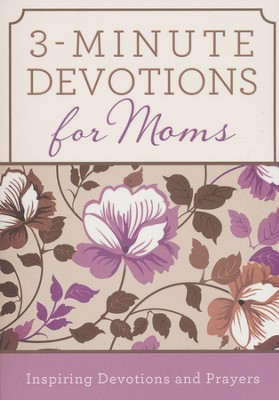 3-Minute Devotions for Moms: Inspiring Devotions and Prayers  -