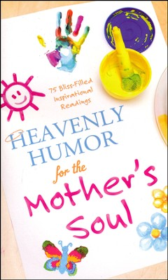 Heavenly Humor for the Mother's Soul: 75 Bliss-Filled Inspirational Readings  -