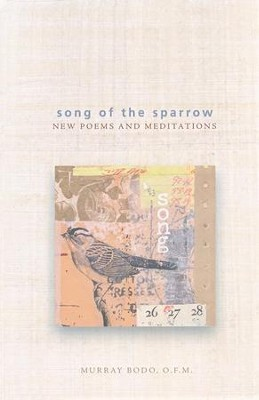 Song of the Sparrow: New Poems and Meditations  -     By: Murray Bodo O.F.M.