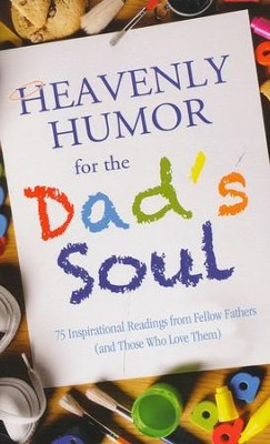 Heavenly Humor for the Dad's Soul: 75 Inspirational Readings from Fellow Fathers (and Those Who Love Them)  -     By: Virginia Kroll