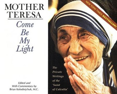 Mother Teresa: Come Be My Light, The Private Writings of the Saint of Calcutta Mother Teresa  -     By: Mother Teresa