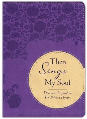 Then Sings My Soul: Devotions Inspired by Ten Beloved Hymns - Slightly Imperfect  -