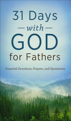 31 Days with God for Fathers: Powerful Devotions, Prayers, and Quotations  -
