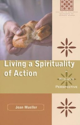 Living a Spirituality of Action: A Woman's Perspective  -     By: Joan Mueller