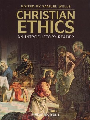 Christian Ethics: An Introductory Reader  -     Edited By: Samuel Wells     By: Samuel Wells(Ed.)