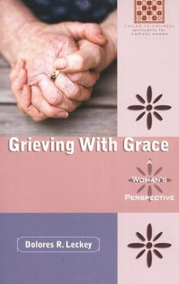 Grieving with Grace: A Woman's Perspective  -     By: Dolores R. Leckey