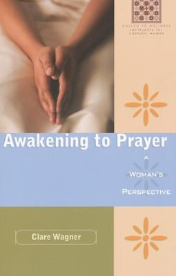 Awakening to Prayer: A Woman's Perspective   -     By: Clare Wagner
