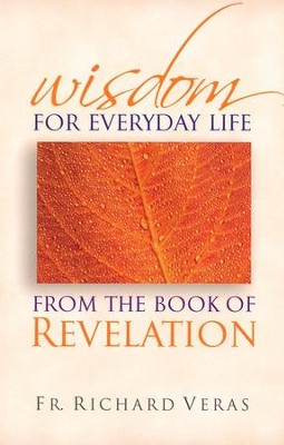 Wisdom for Everyday Life From the Book of Revelation  -     By: Richard Veras