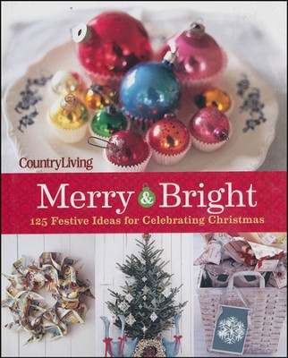 Country Living Merry & Bright: 125 Festive Ideas for Celebrating Christmas  -     By: The Editors of Country Living