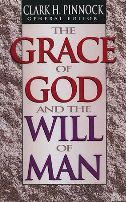 The Grace of God and the Will of Man   -     By: Clark H. Pinnock