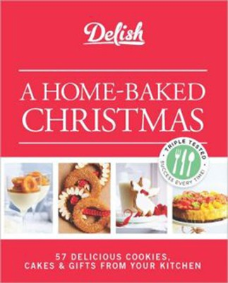 Delish A Homemade Christmas: 56 Delicious Cookies, Cakes & Decorating Ideas  -     By: The Editors of Delish