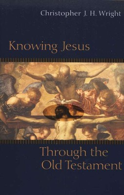 Knowing Jesus Through the Old Testament   -     By: Christopher J.H. Wright