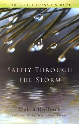 Safely Through the Storm: 120 Reflections on Hope  -     By: Debra Herbeck
