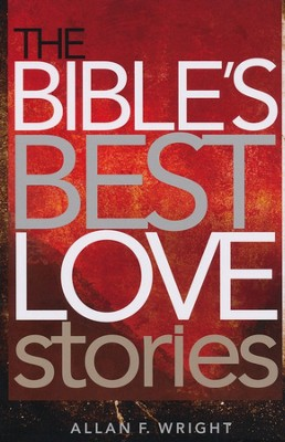 The Bible's Best Love Stories  -     By: Allan F. Wright