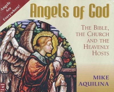 Angels of God: The Bible, the Church and the Heavenly Hosts, Audio on CD  -     By: Mike Aquilina