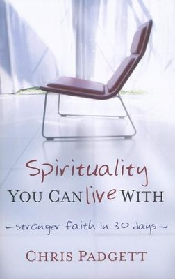 Spirituality You Can Live With: Stronger Faith in 30 Days  -     By: Chris Padgett