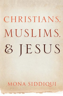 Christians, Muslims, and Jesus  -     By: Mona Siddiqui