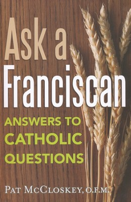 Ask a Franciscan: Answers to Catholic Questions  -     By: Pat McCloskey