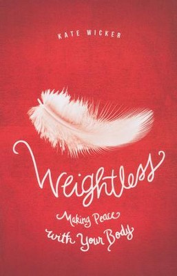 Weightless: Making Peace with Your Body  -     By: Kate Wicker