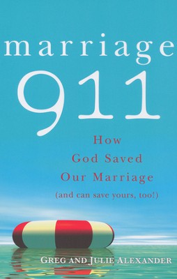 Marriage 911: How God Saved our Marriage  -     By: Greg Alexander