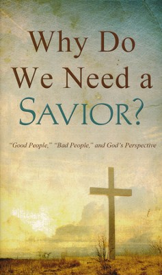 Why Do We Need a Savior?: Good People, Bad People, and God's Perspective  -     By: Tracy Sumner