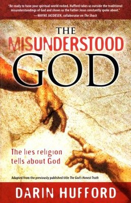 The Misunderstood God: The Lies Religion Tells Us About God  -     By: Darin Hufford