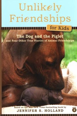 The Dog and the Piglet Unlikely Friendships for Kids  -     By: Jennifer Holland