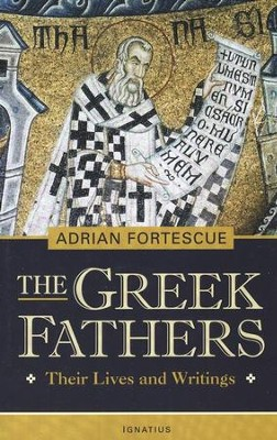The Greek Fathers: Their Lives and Adventures  -     By: Adrian Fortescue