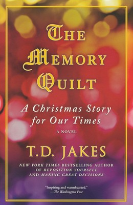 The Memory Quilt: A Christmas Story for Our Times    -     By: T.D. Jakes