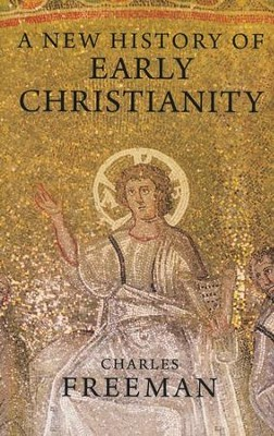 A New History of Early Christianity  -     By: Charles Freeman