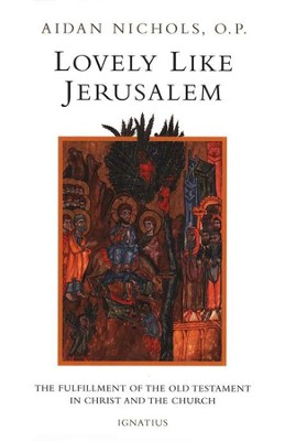 Lovely Like Jerusalem: The Fulfillment of the Old Testament in Christ and the Church  -     By: Aidan Nichols