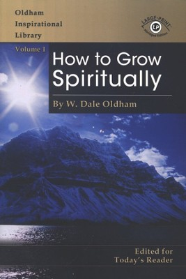 How to Grow Spiritually Large Print  -     By: W. Dale Oldham
